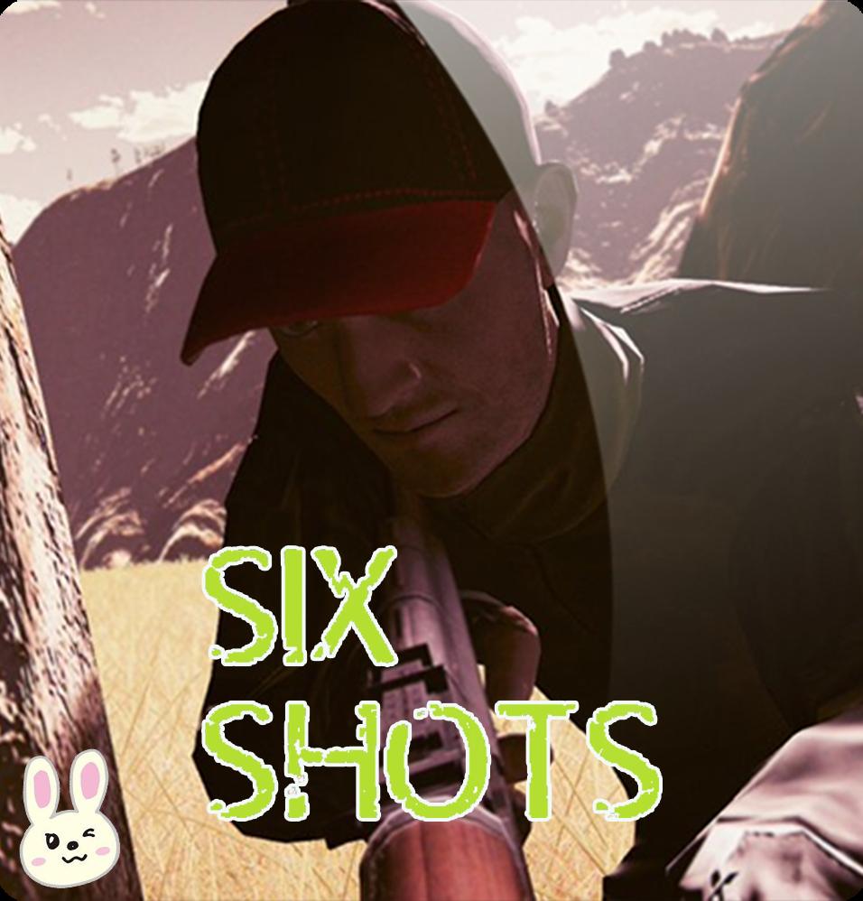 [PC] SIX SHOTS
